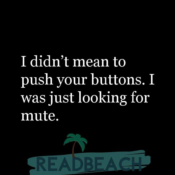7 Drama Quotes with Pictures 📸🖼️ - I didn't mean to push your buttons. I was just looking for mute.