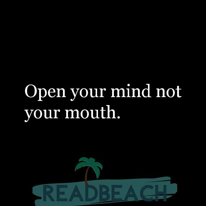 Savage Comebacks to insults - Open your mind not your mouth.