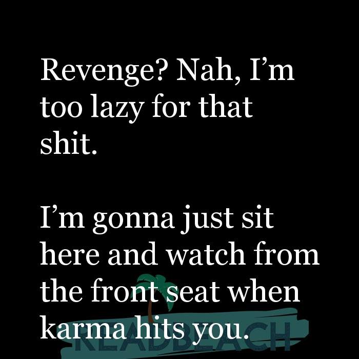 43 Eve Quotes with Pictures 📸🖼️ - Revenge? Nah, I'm too lazy for that shit. I'm gonna just sit here and watch