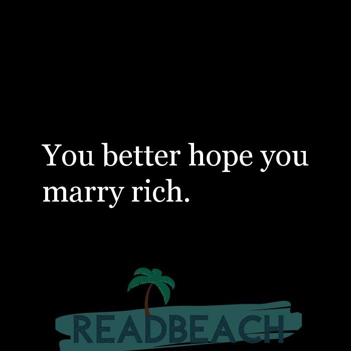 Savage Comebacks to insults - You better hope you marry rich.