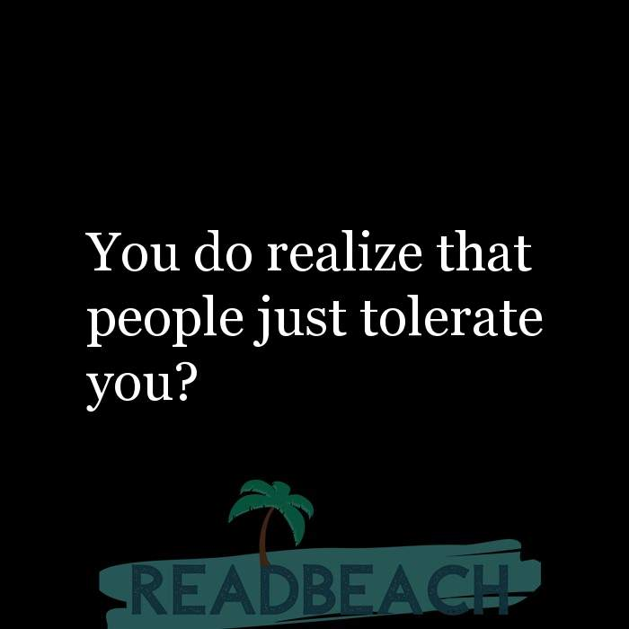 7 Tolerance Quotes with Pictures 📸🖼️ - You do realize that people just tolerate you?