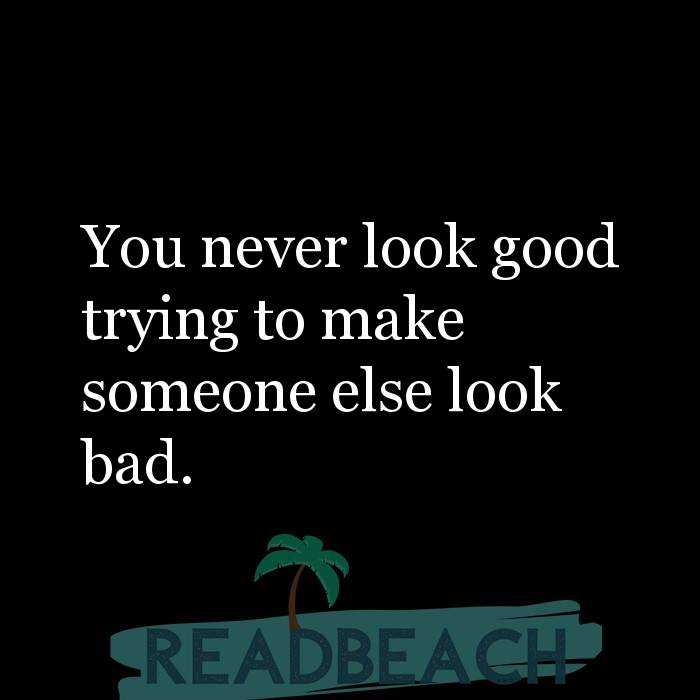 8 Biting Quotes with Pictures 📸🖼️ - You never look good trying to make someone else look bad.
