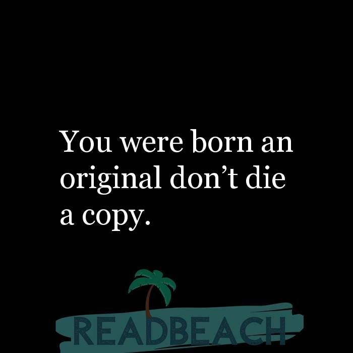 Savage Comebacks to insults - You were born an original don't die a copy.
