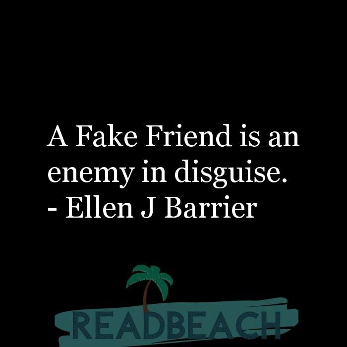 Friendship Quotes - A Fake Friend is an enemy in disguise.