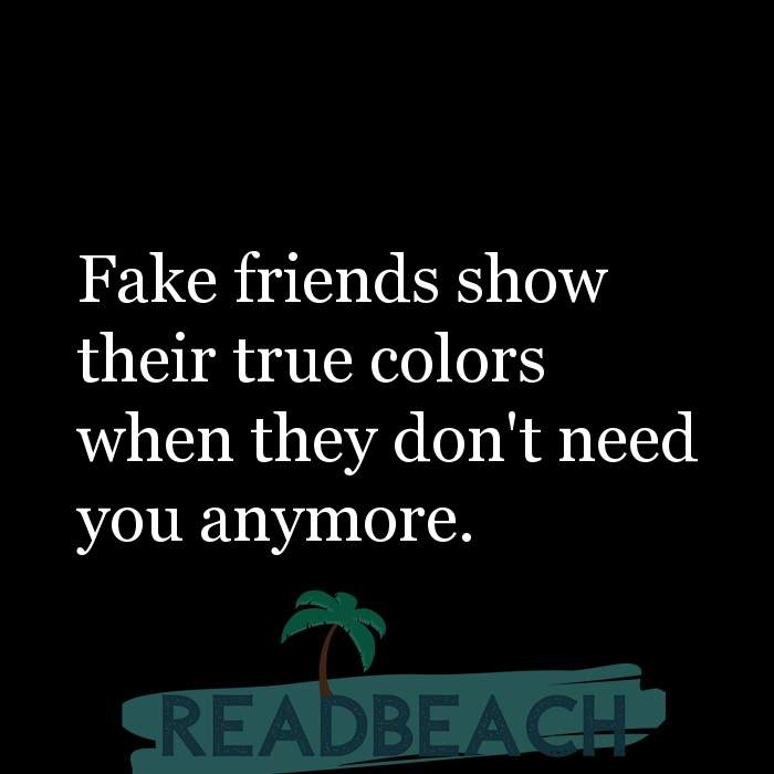28 Fake Quotes with Pictures 📸🖼️ - Fake friends show their true colors when they don't need you anymore.