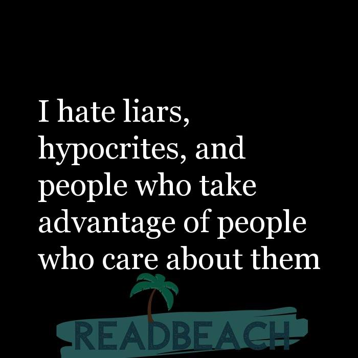 2 Taking Advantage Quotes with Pictures 📸🖼️ - I hate liars, hypocrites, and people who take advantage of people who c