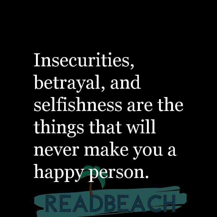2 Insecurities Quotes with Pictures 📸🖼️ - Insecurities, betrayal, and selfishness are the things that will never make