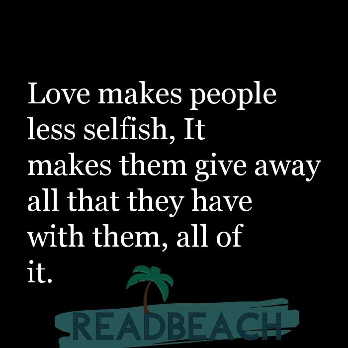 39 Selfish Friends Quotes with Pictures 📸🖼️ - Love makes people less selfish, It makes them give away all that they h