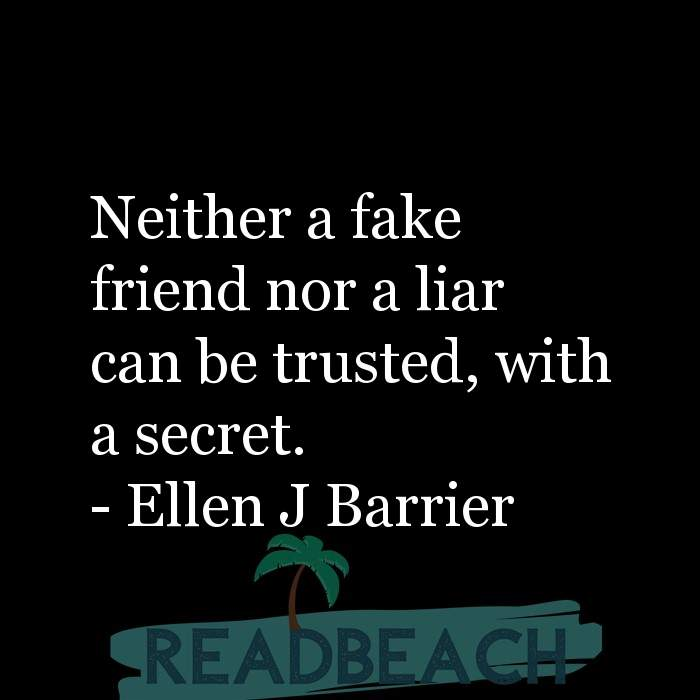 Friendship Quotes - Neither a fake friend nor a liar can be trusted, with a secret.