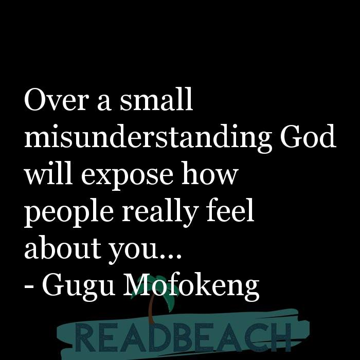 Gugu Mofokeng Quotes - Over a small misunderstanding God will expose how people really feel about you...