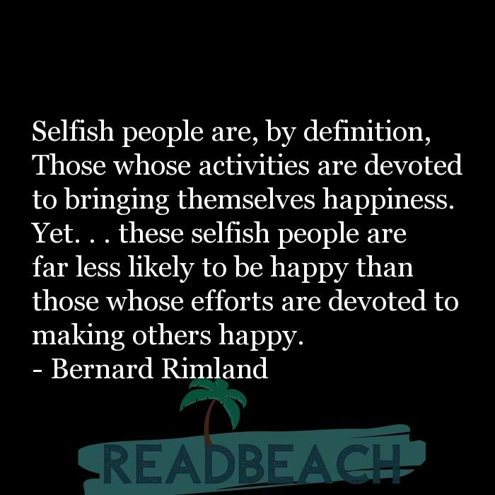 Bernard Rimland Quotes - Selfish people are, by definition, Those whose activities are devoted to bringing themselves happine