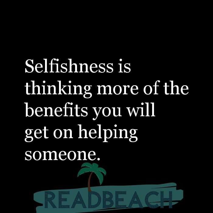 1 Collaboration Quotes with Pictures 📸🖼️ - Selfishness is thinking more of the benefits you will get on helping someo