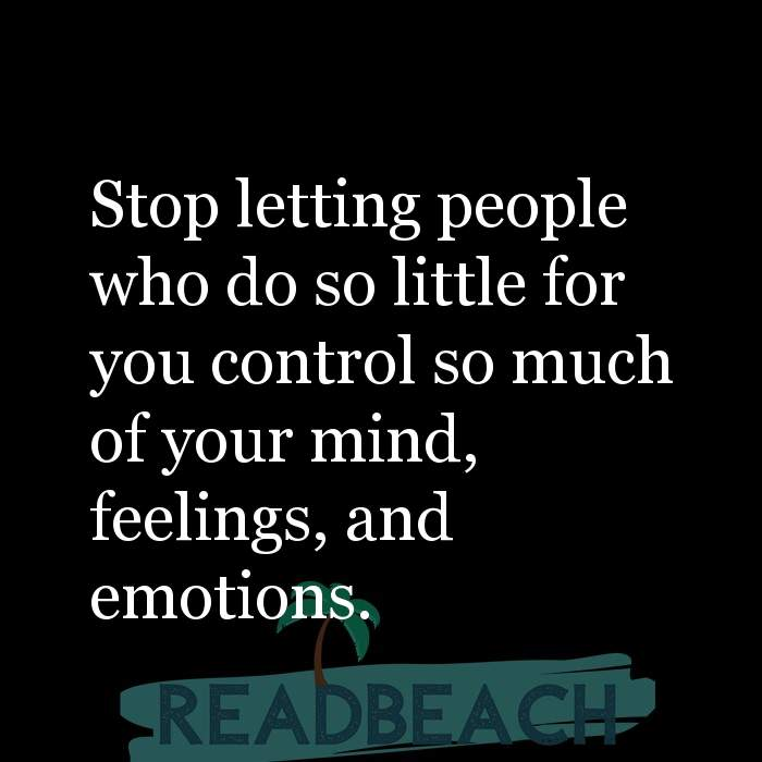 Friendship Quotes - Stop letting people who do so little for you control so much of your mind, feelings, and emotions.