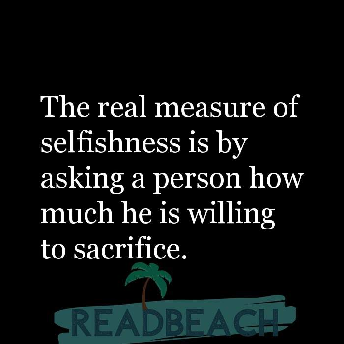 6 Sacrifice Quotes with Pictures 📸🖼️ - The real measure of selfishness is by asking a person how much he is willing t