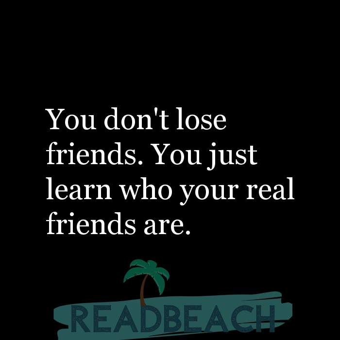 35 Sin Quotes - You don't lose friends. You just learn who your real friends are.
