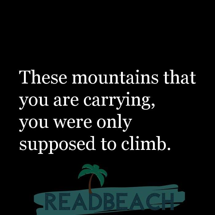 6 Relaxing Quotes with Pictures 📸🖼️ - These mountains that you are carrying, you were only supposed to climb.