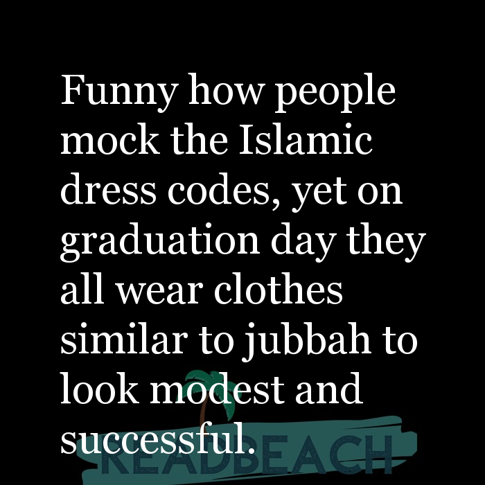 2 Dress Code Quotes - Funny how people mock the Islamic dress codes, yet on graduation day they all wear clothes similar to j