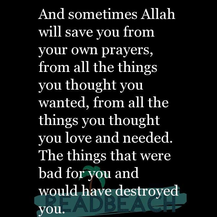 3 Good For You Quotes - And sometimes Allah will save you from your own prayers, from all the things you thought you wanted,