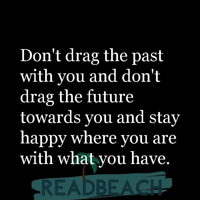 6 Past Quotes with Pictures 📸🖼️ - Don't drag the past with you and don't drag the future towards you and stay happy w