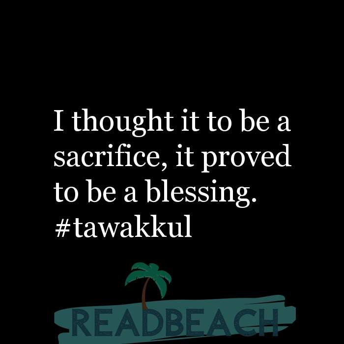6 Sacrifice Quotes with Pictures 📸🖼️ - I thought it to be a sacrifice, it proved to be a blessing. #tawakkul