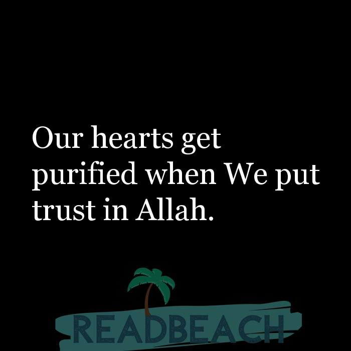 20 Tawakkul Quotes - Our hearts get purified when We put trust in Allah.