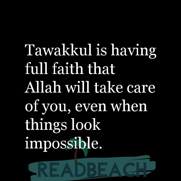20 Tawakkul Quotes - Tawakkul is having full faith that Allah will take care of you, even when things look impossible.