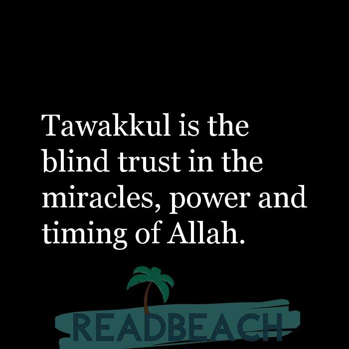 12 Trust Quotes with Pictures 📸🖼️ - Tawakkul is the blind trust in the miracles, power and timing of Allah.