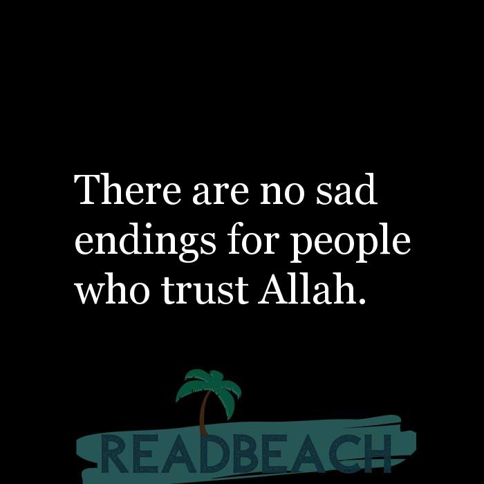 12 Trust Quotes with Pictures 📸🖼️ - There are no sad endings for people who trust Allah.