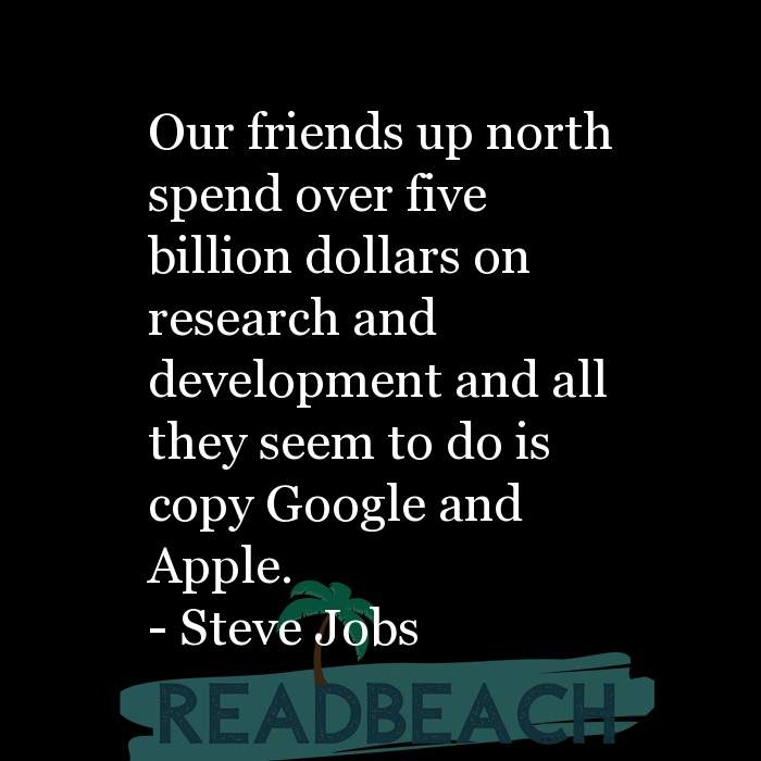 2 Google Quotes - Our friends up north spend over five billion dollars on research and development and all they seem to do is