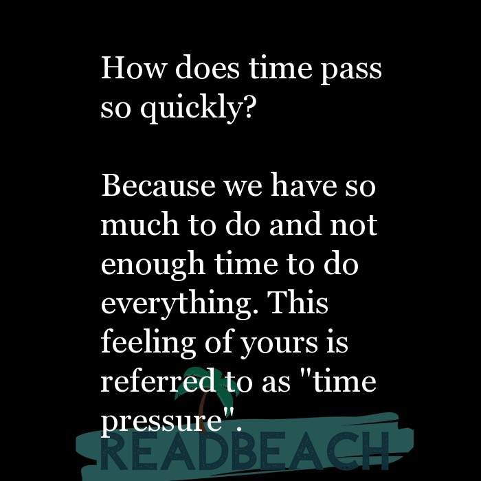 33 Time Quotes with Pictures 📸🖼️ - How does time pass so quickly? Because we have so much to do and not enough tim