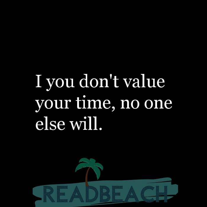 33 Time Quotes with Pictures 📸🖼️ - I you don't value your time, no one else will.