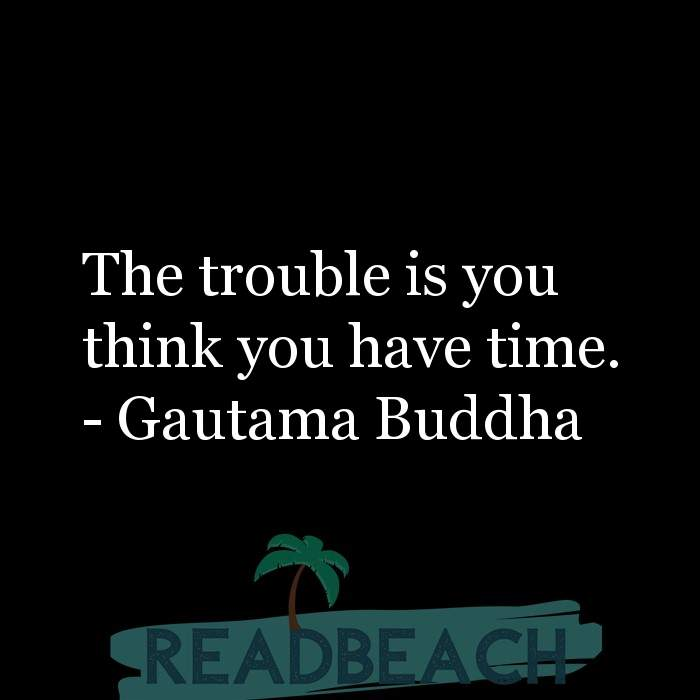 33 Time Quotes with Pictures 📸🖼️ - The trouble is you think you have time.