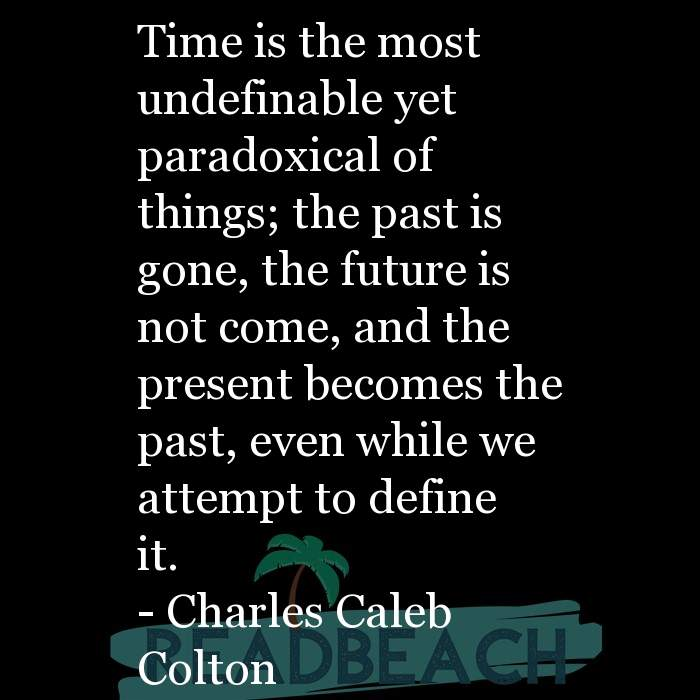 33 Time Quotes with Pictures 📸🖼️ - Time is the most undefinable yet paradoxical of things; the past is gone, the futu
