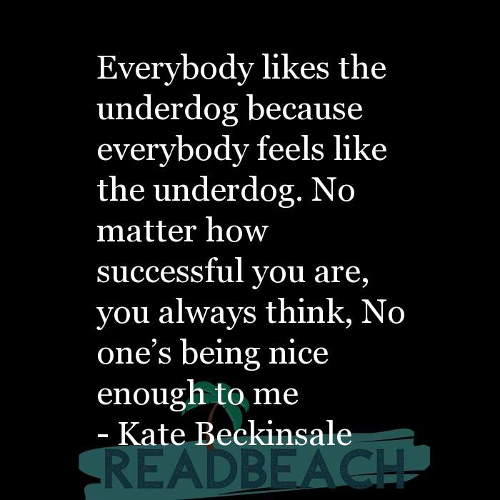 26 Dog Quotes with Pictures 📸🖼️ - Everybody likes the underdog because everybody feels like the underdog. No matter h