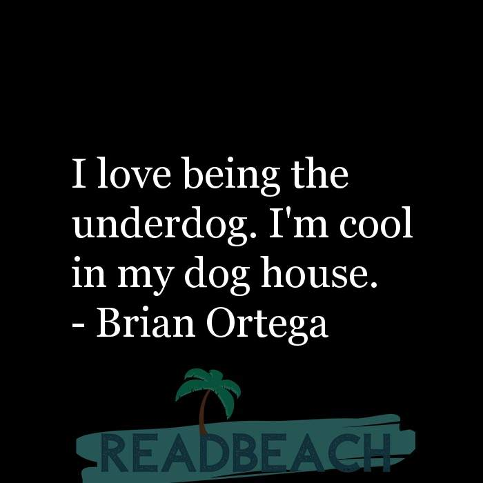 26 Dog Quotes with Pictures 📸🖼️ - I love being the underdog. I'm cool in my dog house.