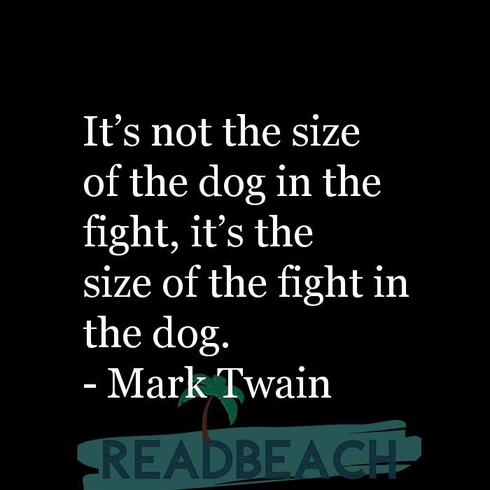 26 Dog Quotes with Pictures 📸🖼️ - It?s not the size of the dog in the fight, it?s the size of the fight in the dog.