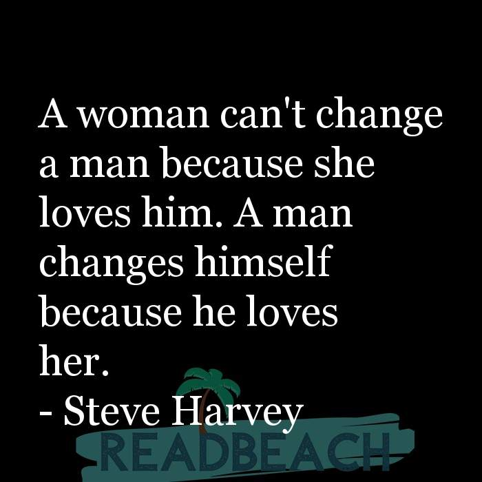 24 Change Quotes with Pictures 📸🖼️ - A woman can't change a man because she loves him. A man changes himself because